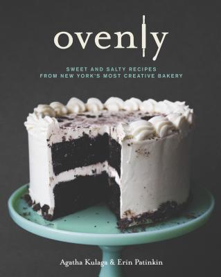 Ovenly: Sweet & Salty Recipes from New York's Most Creative Bakery - Patinkin, Erin, and Kulaga, Agatha