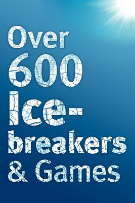 Over 600 Icebreakers & Games: Hundreds of Ice Breaker Questions, Team Building Games and Warm-up Activities for Your Small Group or Team - Carter, Jennifer