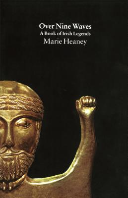 Over Nine Waves: A Book of Irish Legends - Heaney, Marie (Editor)