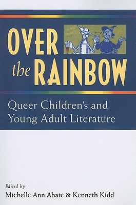 Over the Rainbow: Queer Children's and Young Adult Literature - Kidd, Kenneth B, PhD, and Abate, Michelle Ann