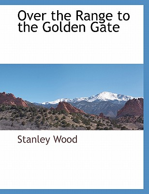 Over the Range to the Golden Gate - Wood, Stanley