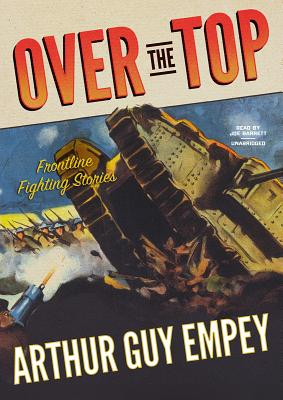 Over the Top: Frontline Fighting Stories - Empey, Arthur Guy, and Barrett, Joe (Read by)