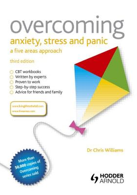 Overcoming Anxiety, Stress and Panic: A Five Areas Approach - Williams, Christopher, Dr.