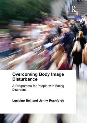 Overcoming Body Image Disturbance: A Programme for People with Eating Disorders - Bell, Lorraine