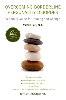 Overcoming Borderline Personality Disorder: A Family Guide for Healing and Change - Porr, Valerie, M.A., and Dimeff, Linda A, PhD (Foreword by)