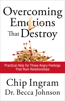 Overcoming Emotions That Destroy: Practical Help for Those Angry Feelings That Ruin Relationships - Ingram, Chip, Th.M., and Johnson, Becca