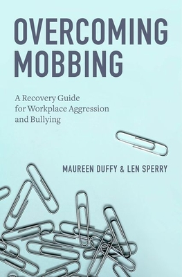 Overcoming Mobbing: A Recovery Guide for Workplace Aggression and Bullying - Duffy, Maureen, Ph.D., and Sperry, Len