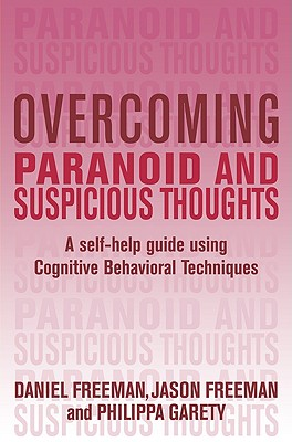 Overcoming Paranoid & Suspicious Thoughts: A Self-Help Guide Using Cognitive Behavioral Techniques - Freeman, Daniel, MD