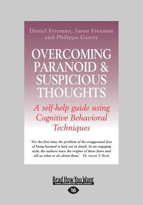 Overcoming Paranoid & Suspicious Thoughts - Garety, Philippa, and Freeman, Daniel, and Freeman, Jason