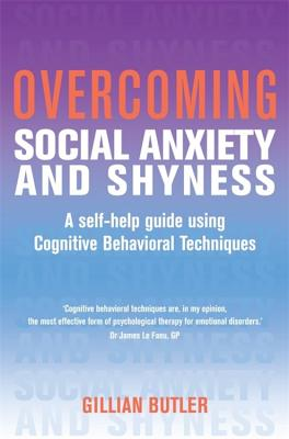Overcoming Social Anxiety and Shyness, 1st Edition: A Self-Help Guide Using Cognitive Behavioral Techniques - Butler, Gillian