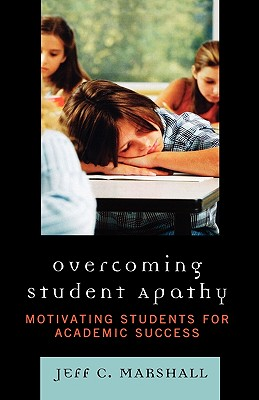 Overcoming Student Apathy: Motivating Students for Academic Success - Marshall, Jeff C