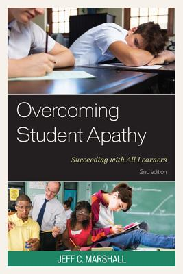 Overcoming Student Apathy: Succeeding with All Learners - Marshall, Jeff C, and Bailey, Dina (Contributions by), and Dunn, Brian (Contributions by)