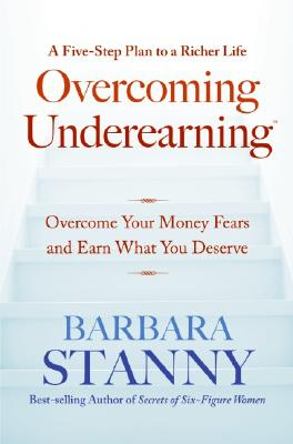 Overcoming Underearning(tm): Overcome Your Money Fears and Earn What You Deserve - Stanny, Barbara