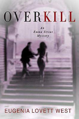 Overkill: An Emma Streat Mystery - West, Eugenia Lovett