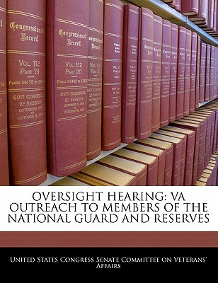 Oversight Hearing: Va Outreach to Members of the National Guard and Reserves - United States Congress Senate Committee (Creator)