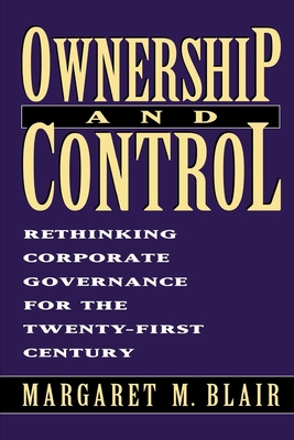 Ownership and Control: Rethinking Corporate Governance for the Twenty-First Century - Blair, Margaret M