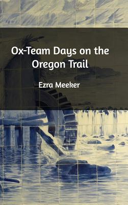 Ox-Team Days on the Oregon Trail - Meeker, Ezra