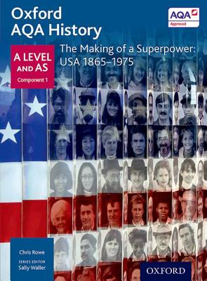 Oxford AQA History for A Level: The Making of a Superpower: USA 1865-1975 - Waller, Sally (Series edited by), and Rowe, Chris