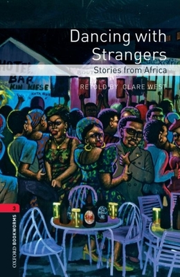 Oxford Bookworms Library: Dancing with Strangers: Stories from Africa: Level 3: 1000-Word Vocabulary - West, Clare