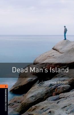 Oxford Bookworms Library: Level 2:: Dead Man's Island - Escott, John