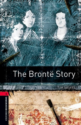 Oxford Bookworms Library: Level 3:: The Bronte Story - Vicary, Tim