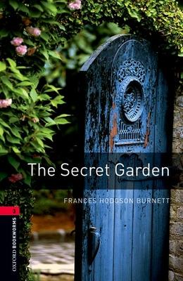 Oxford Bookworms Library: Level 3: : The Secret Garden - Hodgson Burnett, Frances, and West, Clare