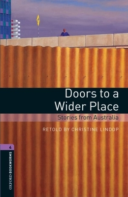 Oxford Bookworms Library: Level 4:: Doors to a Wider Place: Stories from Australia - Lindop, Christine