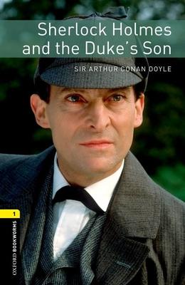 Oxford Bookworms Library: Sherlock Holmes and the Duke's Son: Level 1: 400-Word Vocabulary - Bassett, Jennifer