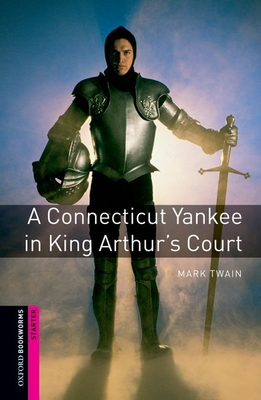 Oxford Bookworms Library: Starter Level:: A Connecticut Yankee in King Arthur's Court - Twain, Mark, and Hines, Alan