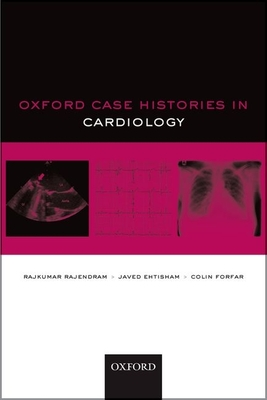 Oxford Case Histories in Cardiology - Forfar, Colin, and Ehtisham, Javed, and Rajendram, Rajkumar, Dr.