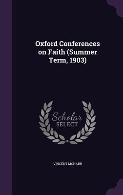 Oxford Conferences on Faith (Summer Term, 1903) - McNabb, Vincent