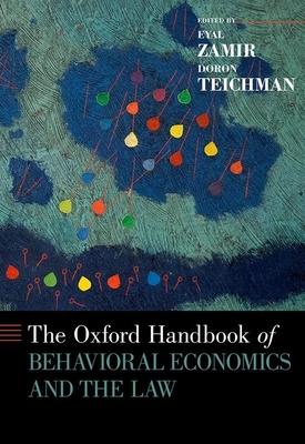 Oxford Handbook of Behavioral Economics and the Law - Zamir, Eyal (Editor), and Teichman, Doron, Professor (Editor)
