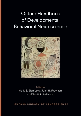 Oxford Handbook of Developmental Behavioral Neuroscience - Blumberg, Mark (Editor), and Freeman, John (Editor), and Robinson, Scott (Editor)