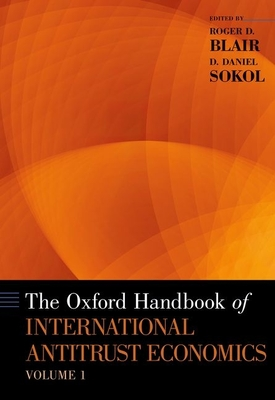 Oxford Handbook of International Antitrust Economics, Volume 1 - Blair, Roger D (Editor), and Sokol, D Daniel (Editor)