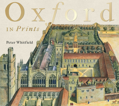 Oxford in Prints: 1675-1900 - Whitfield, Peter
