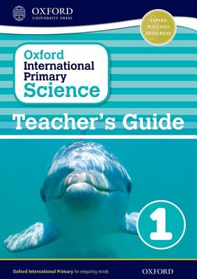 Oxford International Primary Science: Stage 1: Age 5-6: Teacher's Guide 1 - Hudson, Terry (Series edited by), and Haigh, Alan, and Roberts, Deborah