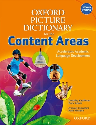 Oxford Picture Dictionary for the Content Areas - Kauffman, Dorothy, Ph.D., and Apple, Gary, and Kinsella, Kate, Ed.D (Consultant editor)