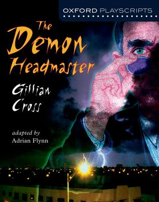 Oxford Playscripts: The Demon Headmaster - Cross, Gillian, and Flynn, Adrian (Volume editor)