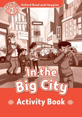 Oxford Read and Imagine: Level 2:: In the Big City activity book - Shipton, Paul
