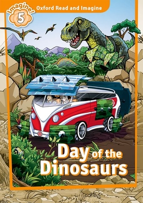 Oxford Read and Imagine: Level 5:: Day of the Dinosaurs - Shipton, Paul