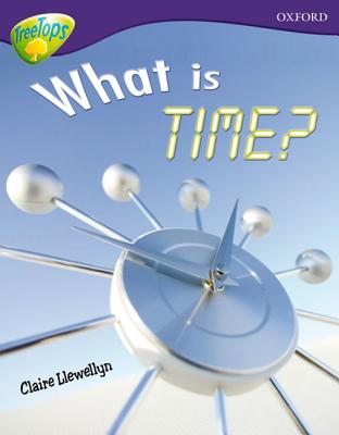 Oxford Reading Tree: Level 11A: TreeTops More Non-Fiction: What is Time? - Llewellyn, Claire