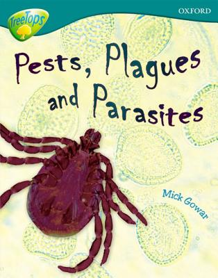 Oxford Reading Tree: Level 16: TreeTops Non-Fiction: Pests, Plagues and Parasites - Gowar, Mick