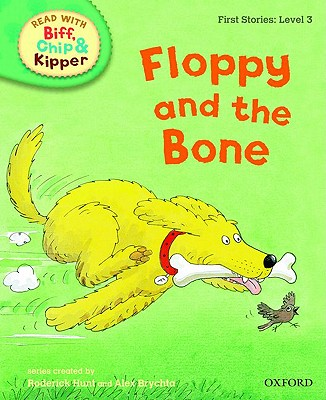 Oxford Reading Tree Read with Biff, Chip, and Kipper: First Stories: Level 3: Floppy and the Bone - Hunt, Roderick