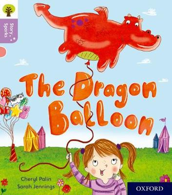 Oxford Reading Tree Story Sparks: Oxford Level 1+: The Dragon Balloon - Palin, Cheryl, and Gamble, Nikki (Series edited by)