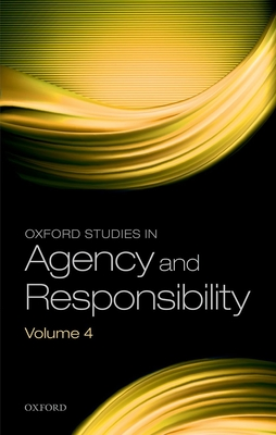 Oxford Studies in Agency and Responsibility Volume 4 - Shoemaker, David (Editor)