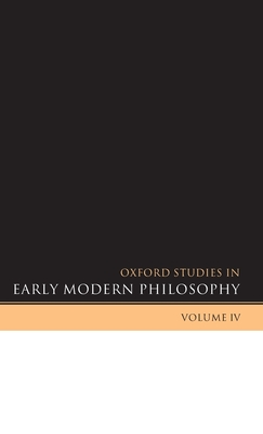 Oxford Studies in Early Modern Philosophy, Volume 4 - Garber, Daniel (Editor), and Nadler, Steven (Editor)