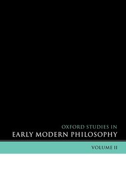 Oxford Studies in Early Modern Philosophy: Volume II - Garber, Daniel (Editor), and Nadler, Steven M (Editor)