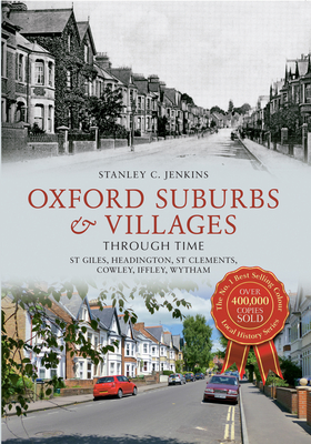 Oxford Suburbs & Villages Through Time: St Giles, Headington, St Clements, Cowley, Iffley, Wytham - Jenkins, Stanley C.