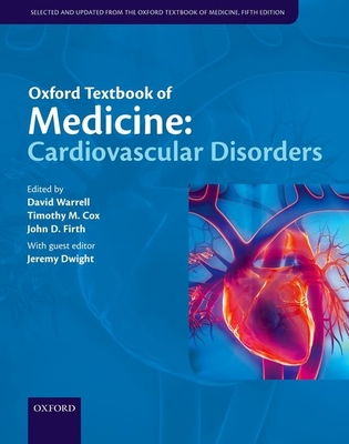 Oxford Textbook of Medicine: Cardiovascular Disorders - Warrell, David A. (Editor), and Cox, Timothy (Editor), and Firth, John D. (Editor)