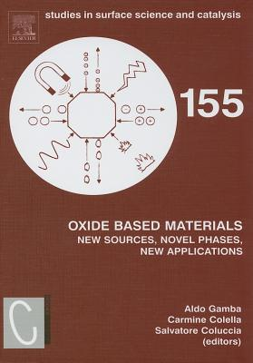 Oxide Based Materials: New Sources, Novel Phases, New Applications - Gamba, Aldo (Editor), and Colella, Carmine (Editor), and Coluccia, Salvatore (Editor)
